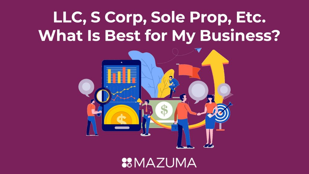 LLC, S Corp, Sole Proprietor: What Is Best for My Company?
